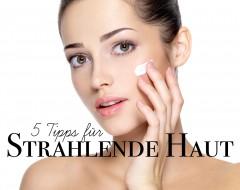 Fünf Tipps für strahlende Haut